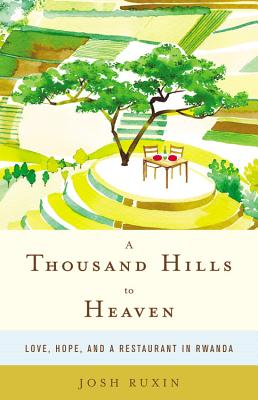 A Thousand Hills to Heaven By Ruxin, Josh